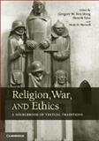 Religion, War, and Ethics : A Sourcebook of Textual Traditions, , 0521450381