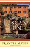 Under the Tuscan Sun, Frances Mayes, 0767900383
