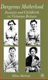 Dangerous Motherhood : Insanity and Childbirth in Victorian Britain, Marland, Hilary, 1403920389