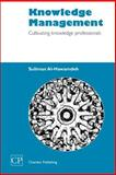 Knowledge Management : Cultivating Knowledge Professionals, Al-Hawamdeh, Suliman, 1843340380