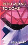 Redd Means to Comb, Leila Ward, 1844260380