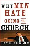 Why Men Hate Going to Church, David Murrow, 0785260382