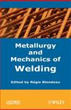 Metallurgy and Mechanics of Welding, Blondeau, Régis, 1848210388