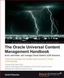 The Oracle Universal Content Management Handbook, Dmitri Khanine, 1849680388