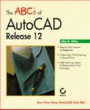 The ABCs of AutoCAD Release 12, Miller, Alan R., 078211038X