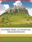 Luther Und Luthertum. Ergänzungen, Volume 1 (German Edition), Heinrich Denifle and Albert Maria Weiss, 1143460383