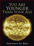 You Are Younger Than Your Age, Lawrence La Rose, 1452580383