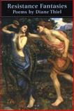 Resistance Fantasies, Diane Thiel, 1586540386