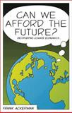 Can We Afford the Future? : The Economics of a Warming World, Ackerman, Frank, 1848130384