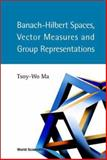 Banach-Hilbert Spaces, Vector Measures and Group Representations, Ma, Tsoy-Wo, 9812380388