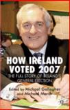 How Ireland Voted 2007 : The Full Story of Ireland's General Election, Gallagher, Michael, 0230500382