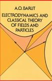 Electrodynamics and Classical Theory of Fields and Particles, Barut, Asim O., 0486640388
