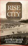 The Rise of the City, 1878-1898, Arthur M. Schlesinger, 0814250386