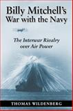 Billy Mitchell's War with the Navy, Thomas Wildenberg, 0870210386
