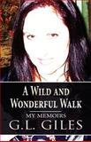 A Wild and Wonderful Walk, G. L. Giles, 1462610382