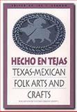 Hecho en Tejas : Texas-Mexican Folk Arts and Crafts, , 1574410385