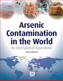 Arsenic Contamination in the World : An International Sourcebook, Murcott, Susan, 1780400381