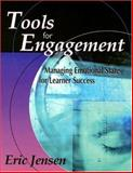 Tools for Engagement : Managing Emotional States for Learner Success, Jensen, Eric, 1890460389