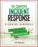 The Computer Incident Response Planning Handbook : Executable Plans for Protecting Information at Risk, McCarthy, N. K., 007179039X