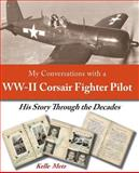 My Conversations with a WW-II Corsair Fighter Pilot - His Story Through the Deca, Kelle Metz, 1483910393