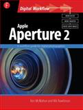 Apple Aperture 2 : A workflow guide for digital Photographers, McMahon, Ken and Rawlinson, Nik, 0240520394