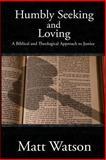 Humbly Seeking and Loving, Matt Watson, 1481850393