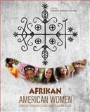 Afrikan American Women : Living at the Crossroads of Race, Gender, Class, and Culture, , 1609270398