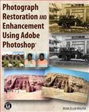 Photograph Restoration and Enhancement Using Adobe Photoshop, Vickie Ellen Wolper, 1936420392