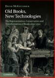 Old Books, New Technologies : The Representation, Conservation and Transformation of Books Since 1700, McKitterick, David, 1107470390