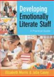 Developing Emotionally Literate Staff : A Practical Guide, Casey, Julie and Morris, Elizabeth, 1412910390