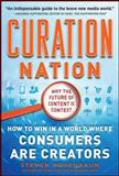 Curation Nation : How to Win in a World Where Consumers Are Creators, Rosenbaum, Steven, 0071760393