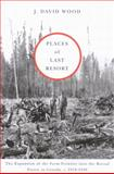 Places of Last Resort : The Expansion of the Farm Frontier into the Boreal Forest in Canada C., 1910-1940, Wood, J. David, 0773530398