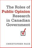 The Roles of Public Opinion Research in Canadian Government, Page, Christopher, 0802090397