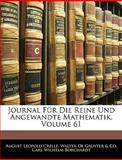 Journal Für Die Reine Und Angewandte Mathematik, Volume 109 (German Edition), August Leopold Crelle and Walter De Gruyter & Co, 1143480392