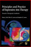 Principles and Practice of Expressive Arts Therapy : Toward a Therapeutic Aesthetics, Knill, Paolo J. and Levine, Ellen G., 1843100398