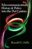 Telecommunications History and Policy into the 21st Century 9781933360393