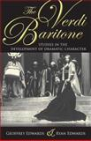 The Verdi Baritone : Studies in the Development of Dramatic Character, Edwards, Geoffrey and Edwards, Ryan, 0253220394