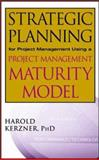 Strategic Planning for Project Management Using a Project Management Maturity Model, Kerzner, Harold, 0471400394