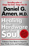 Healing the Hardware of the Soul, Daniel G. Amen, 143910039X