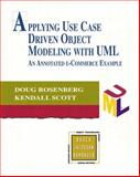 Applying Use Case Driven Object Modeling with UML : An Annotated e-Commerce Example, Rosenberg, Doug and Scott, Kendall, 0201730391