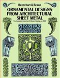 Ornamental Designs from Architectural Sheet Metal, Jacob Broschart and Wm. A. Braun, 0486270394