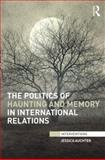 The Politics of Haunting and Memory in International Relations, Auchter, Jessica, 0415720397