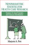 Nonparametric Statistics in Health Care Research : Statistics for Small Samples and Unusual Distributions, Pett, Marjorie A., 0803970390