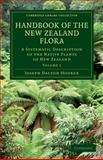 Handbook of the New Zealand Flora : A Systematic Description of the Native Plants of New Zealand and the Chatham, Kermadec's, Lord Auckland's, Campbell's, and Macquarrie's Islands, Hooker, Joseph Dalton, 1108030394