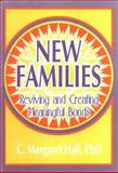 New Families : Reviving and Creating Meaningful Bonds, Hall, C. Margaret, 1560230398