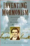 Inventing Mormonism : Tradition and the Historical Record, Marquardt, H. Michael and Walters, Wesley P., 1560850396