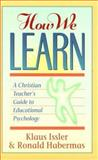 How We Learn : A Christian Teacher's Guide to Educational Psychology, Issler, Klaus and Habermas, Ronald, 0801050391