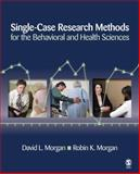 Single-Case Research Methods for the Behavioral and Health Sciences, Morgan, Robin K. and Morgan, David, 1412950392