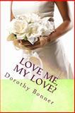 Love Me, My Love?, Dorothy Bonner, 1468010395