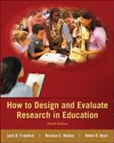 How to Design and Evaluate Research in Education, Fraenkel, Jack and Wallen, Norman, 0078110394